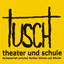 Tusch Theater und Schulen